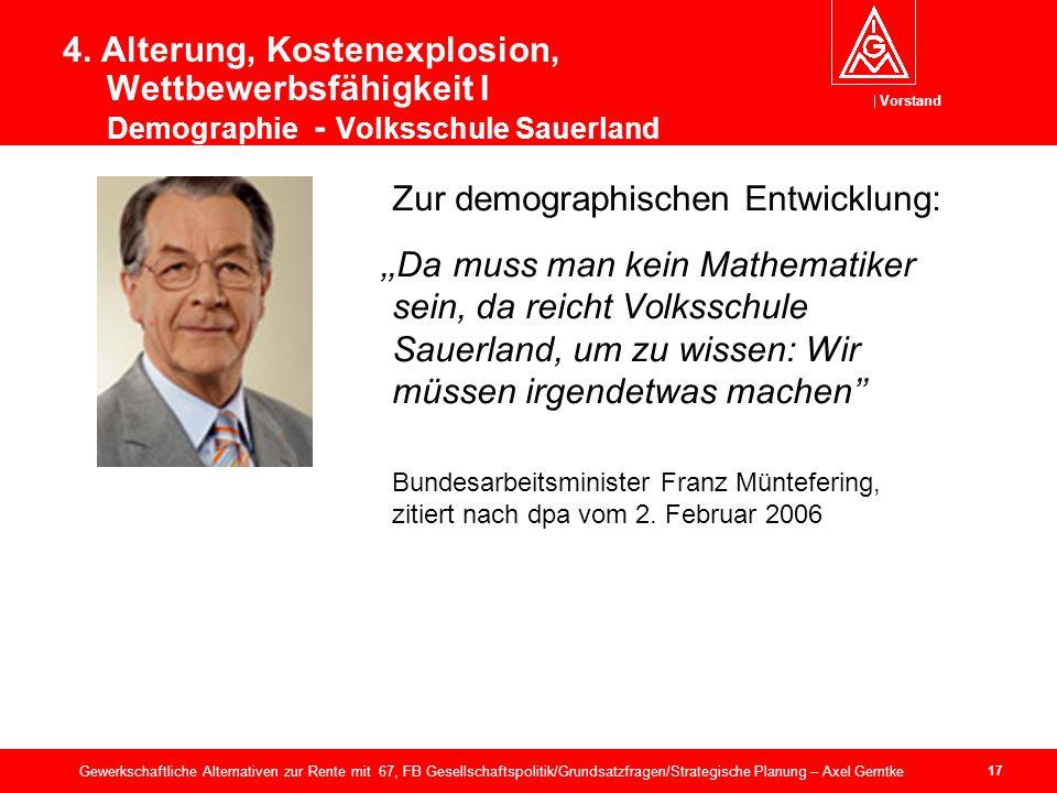 Vorstand 17 Gewerkschaftliche Alternativen zur Rente mit 67, FB Gesellschaftspolitik/Grundsatzfragen/Strategische Planung – Axel Gerntke 4.