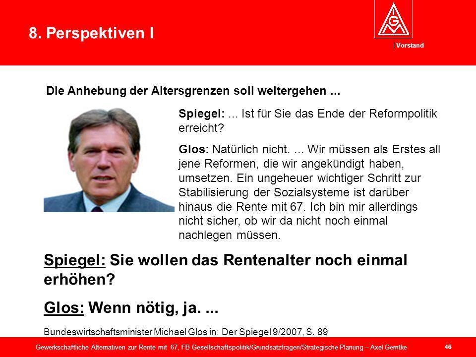 Vorstand 46 Gewerkschaftliche Alternativen zur Rente mit 67, FB Gesellschaftspolitik/Grundsatzfragen/Strategische Planung – Axel Gerntke 8.