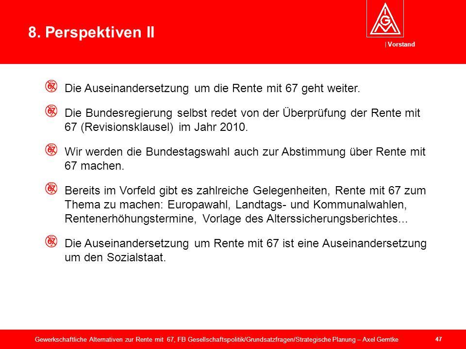 Vorstand 47 Gewerkschaftliche Alternativen zur Rente mit 67, FB Gesellschaftspolitik/Grundsatzfragen/Strategische Planung – Axel Gerntke 8.