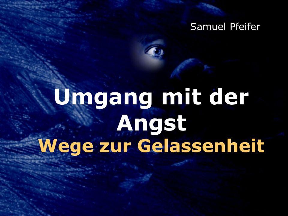Umgang mit der Angst Wege zur Gelassenheit Samuel Pfeifer