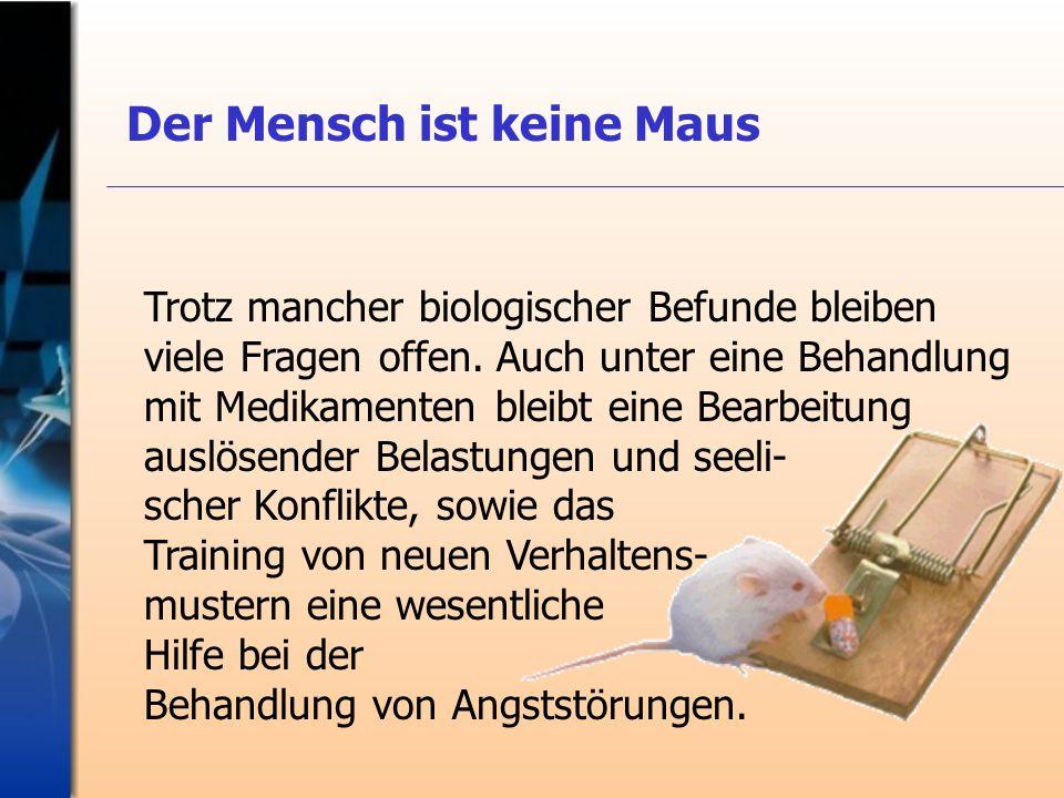 Der Mensch ist keine Maus Trotz mancher biologischer Befunde bleiben viele Fragen offen. Auch unter eine Behandlung mit Medikamenten bleibt eine Bearb