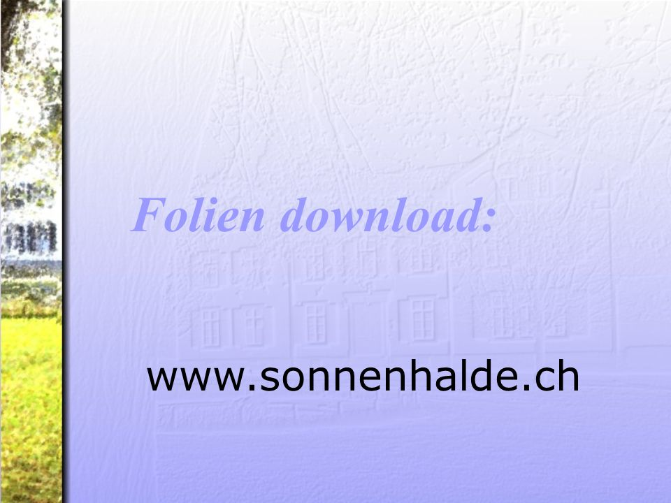 www.sonnenhalde.ch Folien download: