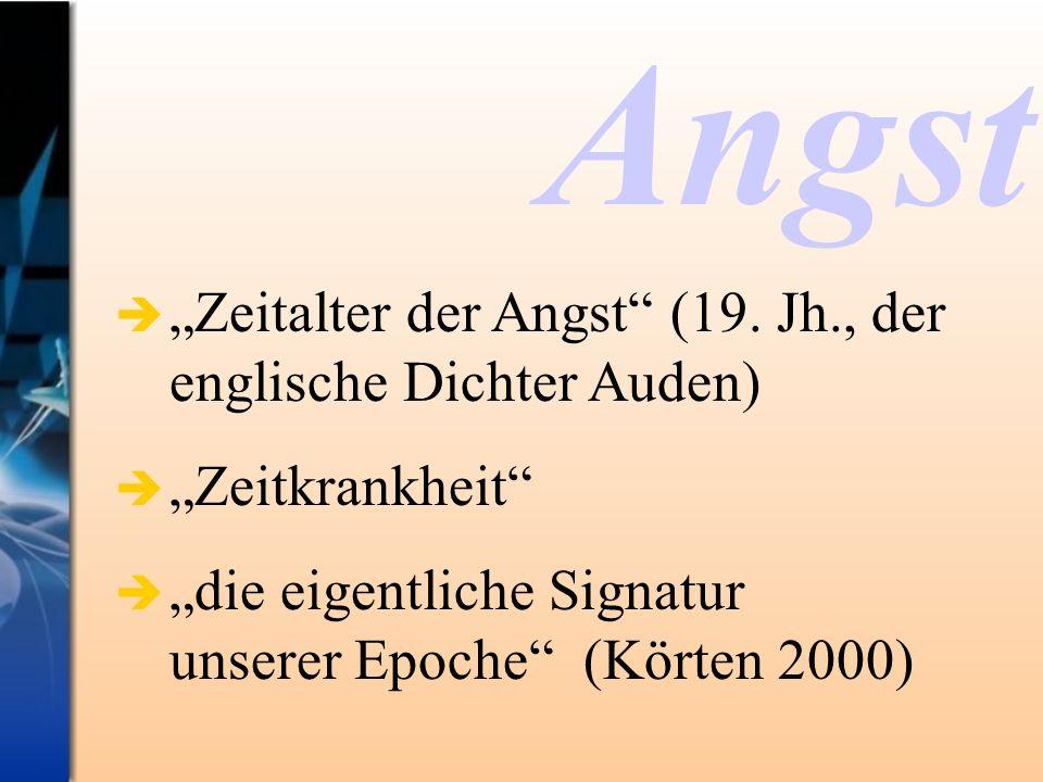Zeitalter der Angst (19. Jh., der englische Dichter Auden) Zeitkrankheit die eigentliche Signatur unserer Epoche (Körten 2000) Angst