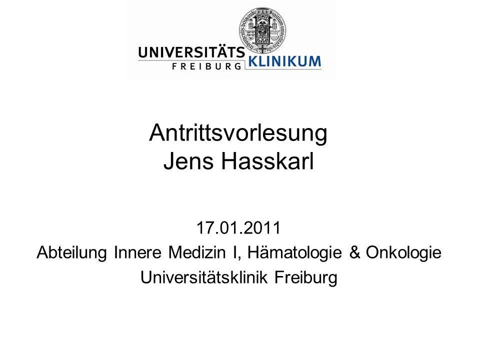 17.01.2011 Abteilung Innere Medizin I, Hämatologie & Onkologie Universitätsklinik Freiburg Antrittsvorlesung Jens Hasskarl