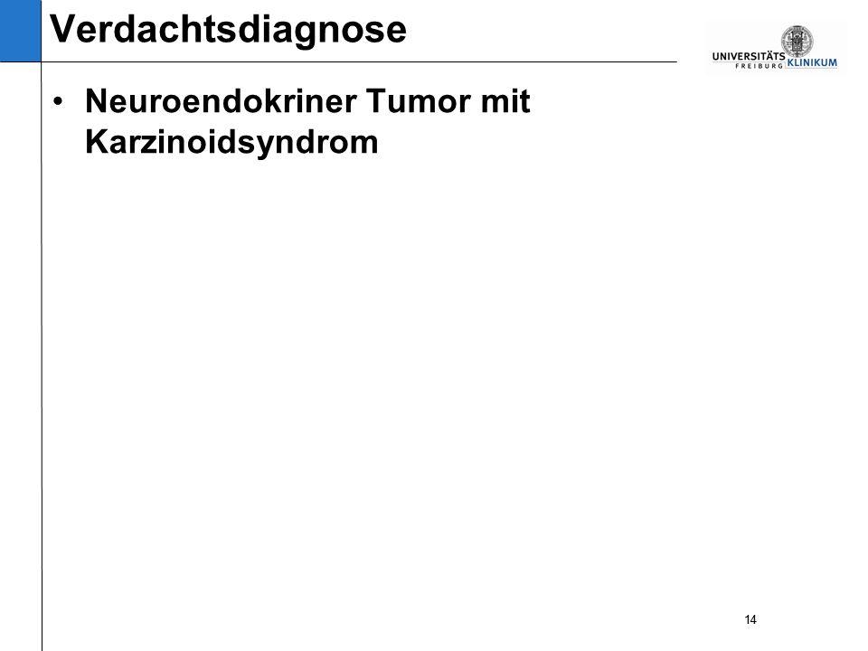 14 Neuroendokriner Tumor mit Karzinoidsyndrom 14 Verdachtsdiagnose