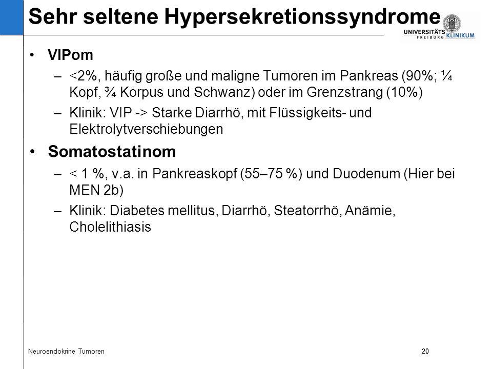 20 VIPom –<2%, häufig große und maligne Tumoren im Pankreas (90%; ¼ Kopf, ¾ Korpus und Schwanz) oder im Grenzstrang (10%) –Klinik: VIP -> Starke Diarrhö, mit Flüssigkeits- und Elektrolytverschiebungen Somatostatinom –< 1 %, v.a.