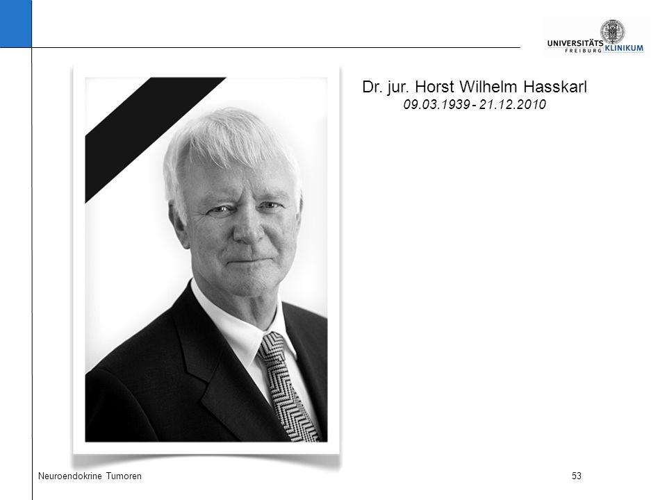 53 Dr. jur. Horst Wilhelm Hasskarl 09.03.1939 - 21.12.2010 Neuroendokrine Tumoren Danksagung