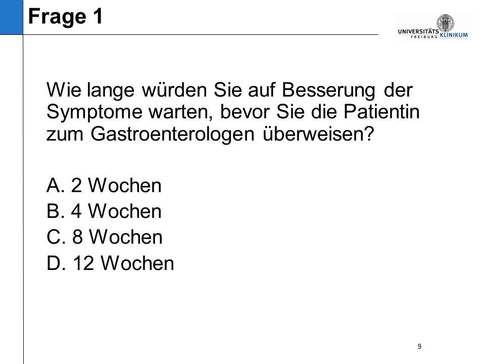 9 Wie lange würden Sie auf Besserung der Symptome warten, bevor Sie die Patientin zum Gastroenterologen überweisen.