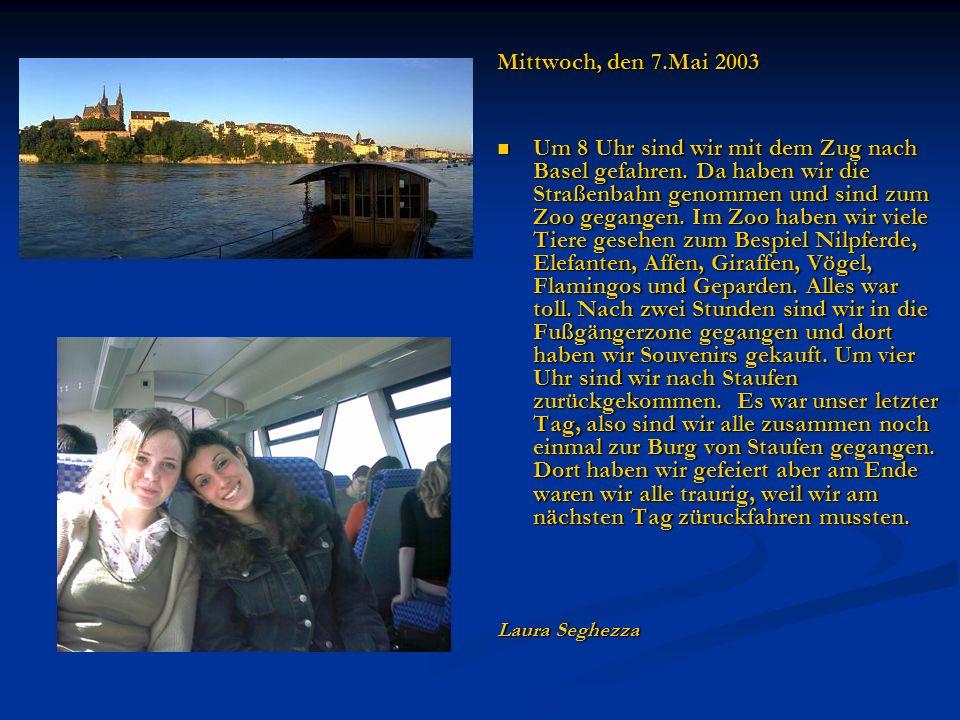 Mittwoch, den 7.Mai 2003 Um 8 Uhr sind wir mit dem Zug nach Basel gefahren. Da haben wir die Straßenbahn genommen und sind zum Zoo gegangen. Im Zoo ha