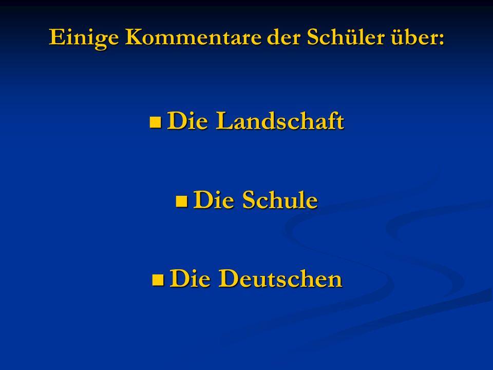 Einige Kommentare der Schüler über: Die Landschaft Die Landschaft Die Schule Die Schule Die Deutschen Die Deutschen