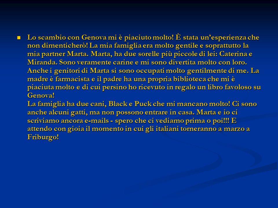 Lo scambio con Genova mi è piaciuto molto! È stata unesperienza che non dimenticherò! La mia famiglia era molto gentile e soprattutto la mia partner M