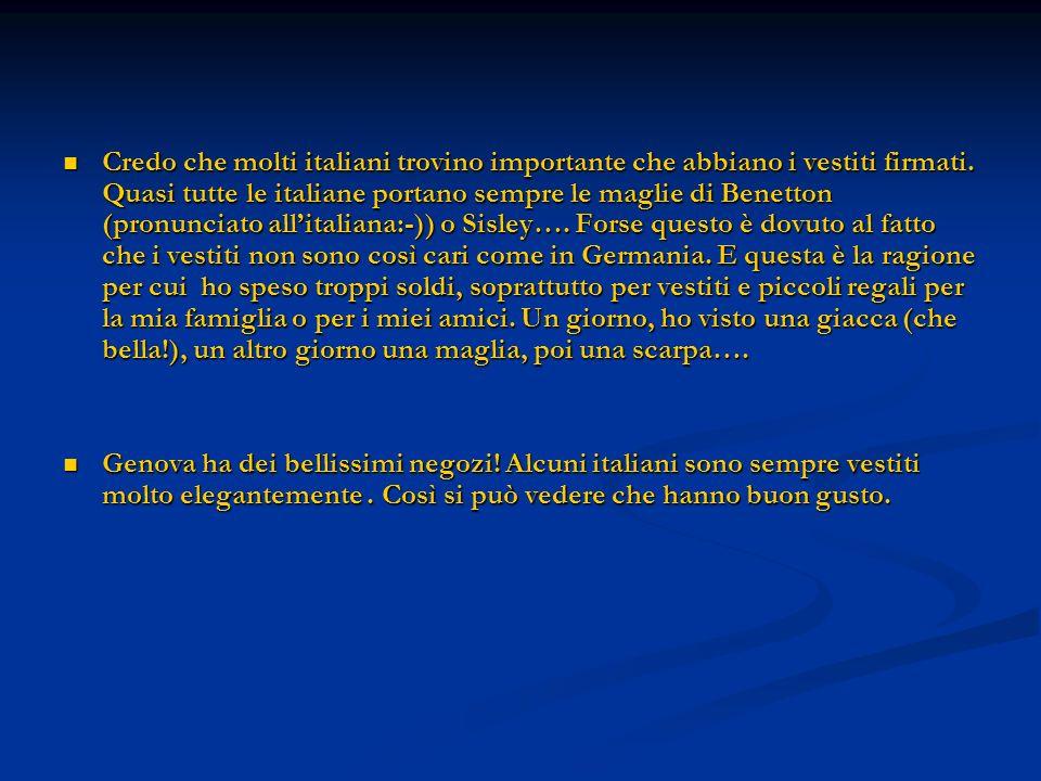 Credo che molti italiani trovino importante che abbiano i vestiti firmati. Quasi tutte le italiane portano sempre le maglie di Benetton (pronunciato a