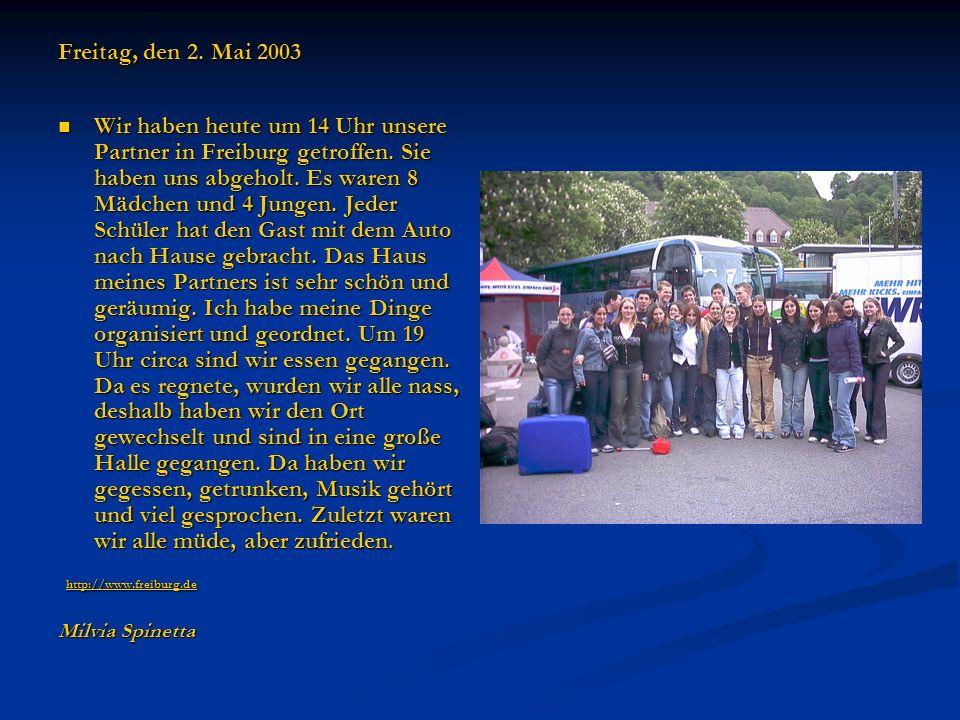 Freitag, den 2. Mai 2003 Wir haben heute um 14 Uhr unsere Partner in Freiburg getroffen. Sie haben uns abgeholt. Es waren 8 Mädchen und 4 Jungen. Jede