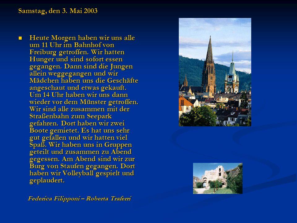 Samstag, den 3. Mai 2003 Heute Morgen haben wir uns alle um 11 Uhr im Bahnhof von Freiburg getroffen. Wir hatten Hunger und sind sofort essen gegangen