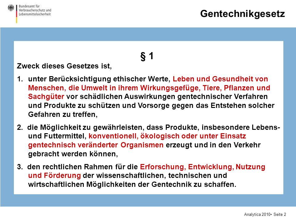 Analytica 2010 Seite 2 § 1 Zweck dieses Gesetzes ist, 1.unter Berücksichtigung ethischer Werte, Leben und Gesundheit von Menschen, die Umwelt in ihrem