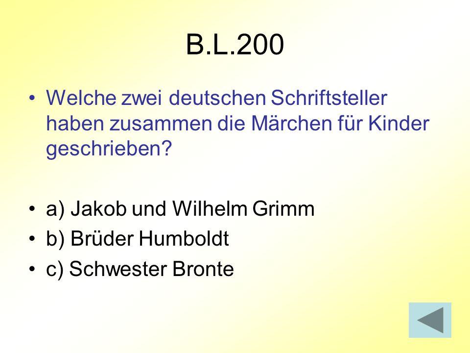 B.L.200 Welche zwei deutschen Schriftsteller haben zusammen die Märchen für Kinder geschrieben? a) Jakob und Wilhelm Grimm b) Brüder Humboldt c) Schwe