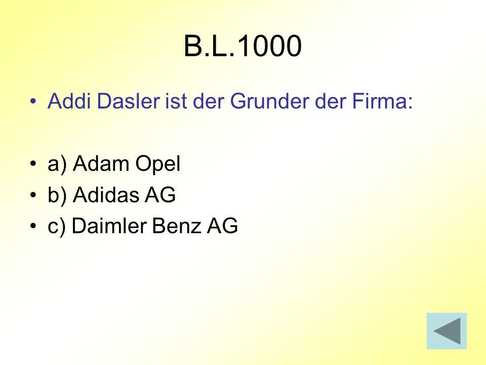 B.L.1000 Addi Dasler ist der Grunder der Firma: a) Adam Opel b) Adidas AG c) Daimler Benz AG