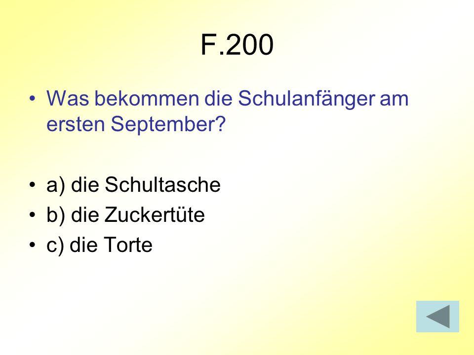 F.200 Was bekommen die Schulanfänger am ersten September? a) die Schultasche b) die Zuckertüte c) die Torte