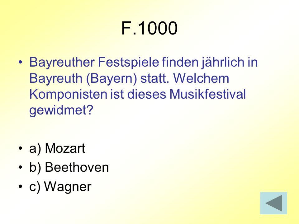 F.1000 Bayreuther Festspiele finden jährlich in Bayreuth (Bayern) statt. Welchem Komponisten ist dieses Musikfestival gewidmet? a) Mozart b) Beethoven