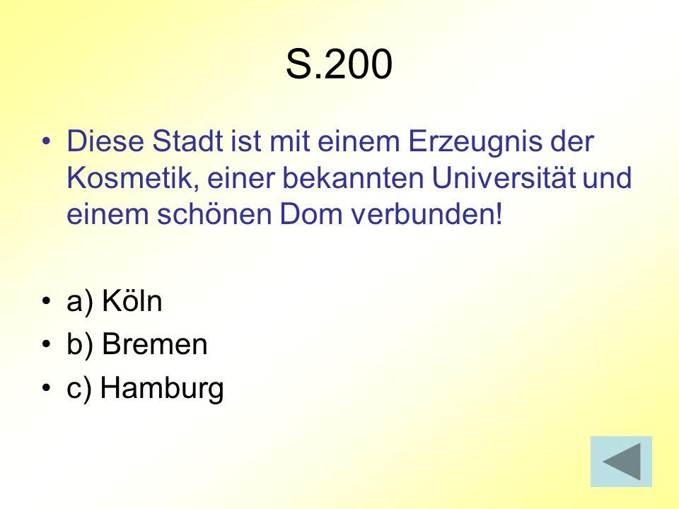 S.200 Diese Stadt ist mit einem Erzeugnis der Kosmetik, einer bekannten Universität und einem schönen Dom verbunden! a) Köln b) Bremen c) Hamburg