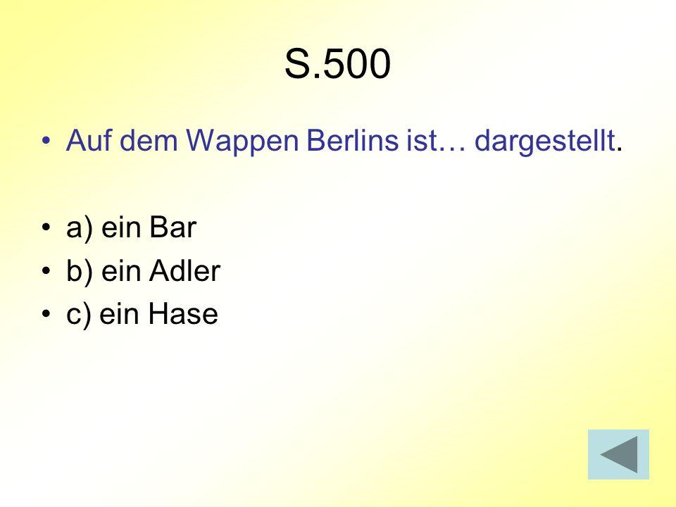 S.500 Auf dem Wappen Berlins ist… dargestellt. a) ein Bar b) ein Adler c) ein Hase