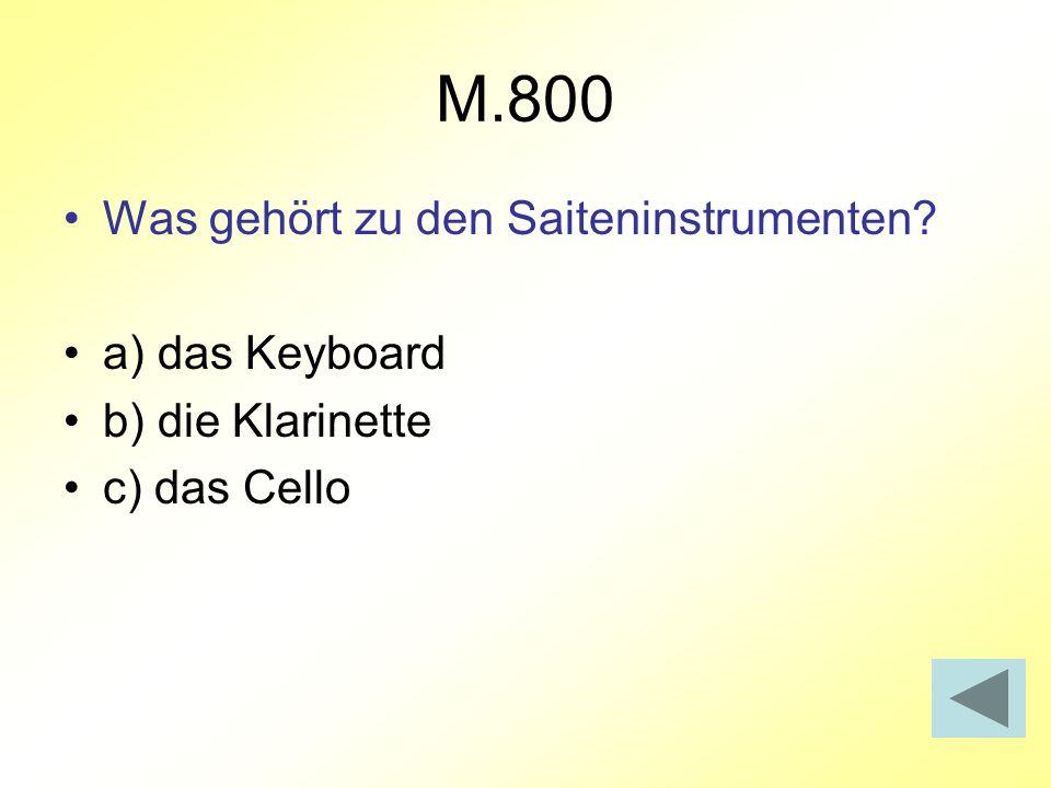 M.800 Was gehört zu den Saiteninstrumenten? a) das Keyboard b) die Klarinette c) das Cello