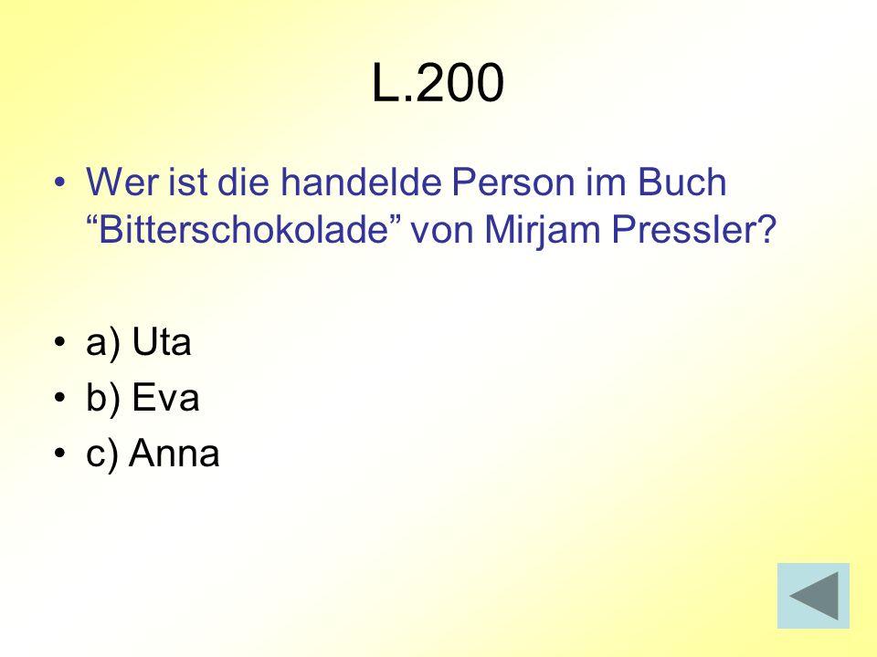 L.200 Wer ist die handelde Person im Buch Bitterschokolade von Mirjam Pressler? a) Uta b) Eva c) Anna
