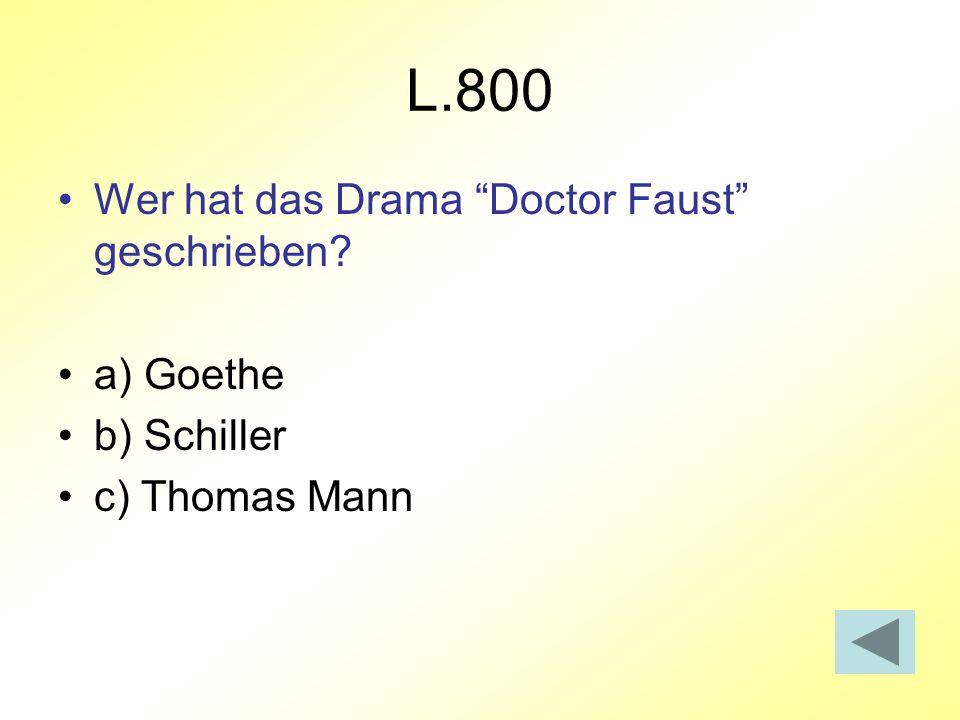 L.800 Wer hat das Drama Doctor Faust geschrieben? a) Goethe b) Schiller c) Thomas Mann