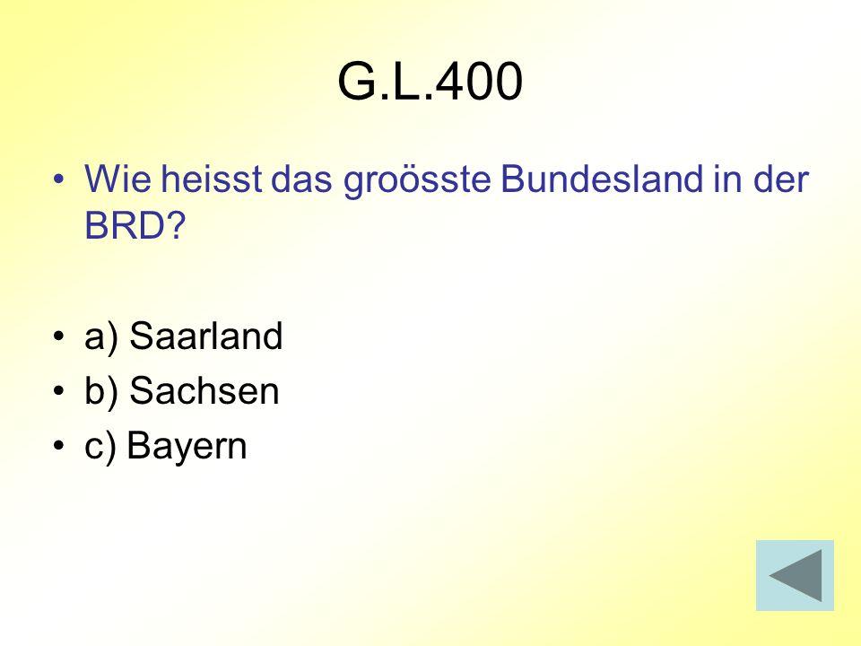 G.L.400 Wie heisst das groösste Bundesland in der BRD? a) Saarland b) Sachsen c) Bayern