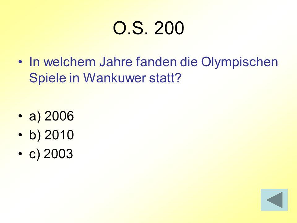 O.S. 200 In welchem Jahre fanden die Olympischen Spiele in Wankuwer statt? a) 2006 b) 2010 c) 2003