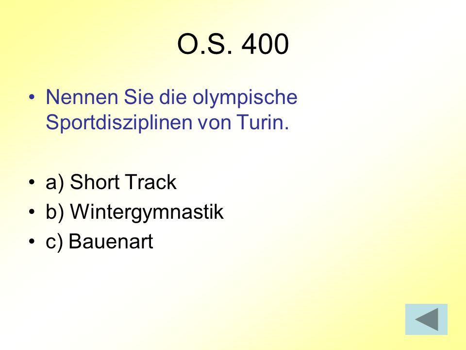 O.S. 400 Nennen Sie die olympische Sportdisziplinen von Turin. a) Short Track b) Wintergymnastik c) Bauenart
