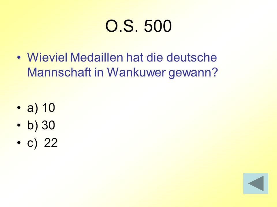 O.S. 500 Wieviel Medaillen hat die deutsche Mannschaft in Wankuwer gewann? a) 10 b) 30 c) 22