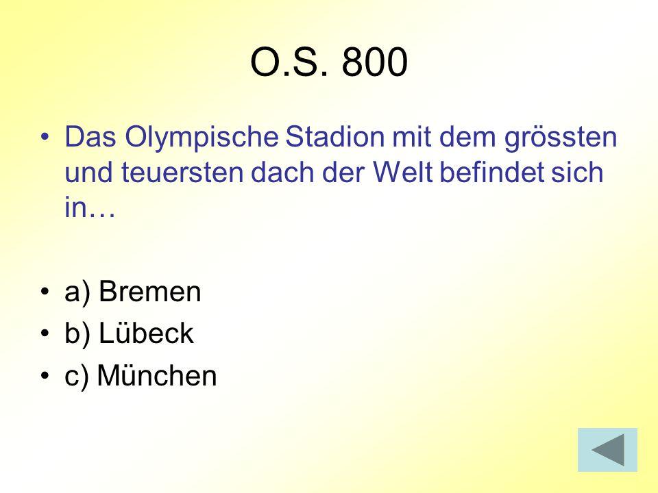 O.S. 800 Das Olympische Stadion mit dem grössten und teuersten dach der Welt befindet sich in… a) Bremen b) Lübeck c) München