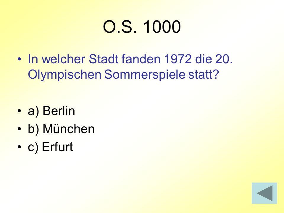 O.S. 1000 In welcher Stadt fanden 1972 die 20. Olympischen Sommerspiele statt? a) Berlin b) München c) Erfurt