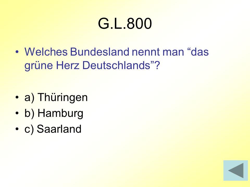 G.L.800 Welches Bundesland nennt man das grüne Herz Deutschlands? a) Thüringen b) Hamburg c) Saarland