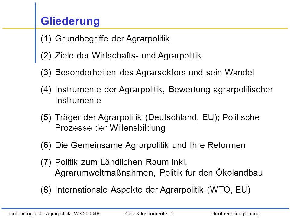 Einführung in die Agrarpolitik - WS 2008/09Ziele & Instrumente - 1 Günther-Dieng/Häring Gliederung (1)Grundbegriffe der Agrarpolitik (2)Ziele der Wirt
