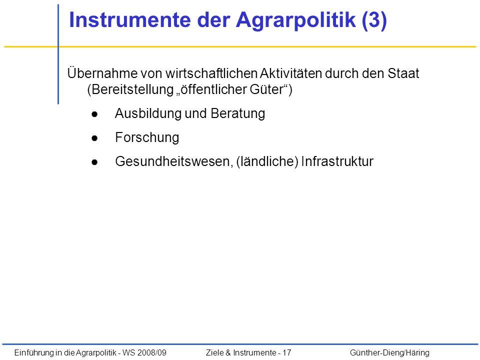 Einführung in die Agrarpolitik - WS 2008/09Ziele & Instrumente - 17 Günther-Dieng/Häring Instrumente der Agrarpolitik (3) Übernahme von wirtschaftlich