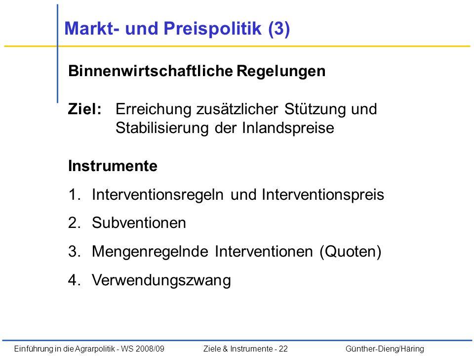 Einführung in die Agrarpolitik - WS 2008/09Ziele & Instrumente - 22 Günther-Dieng/Häring Binnenwirtschaftliche Regelungen Ziel: Erreichung zusätzliche
