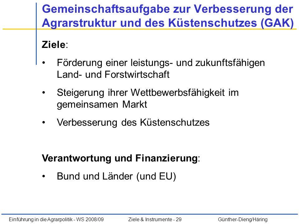 Einführung in die Agrarpolitik - WS 2008/09Ziele & Instrumente - 29 Günther-Dieng/Häring Gemeinschaftsaufgabe zur Verbesserung der Agrarstruktur und d