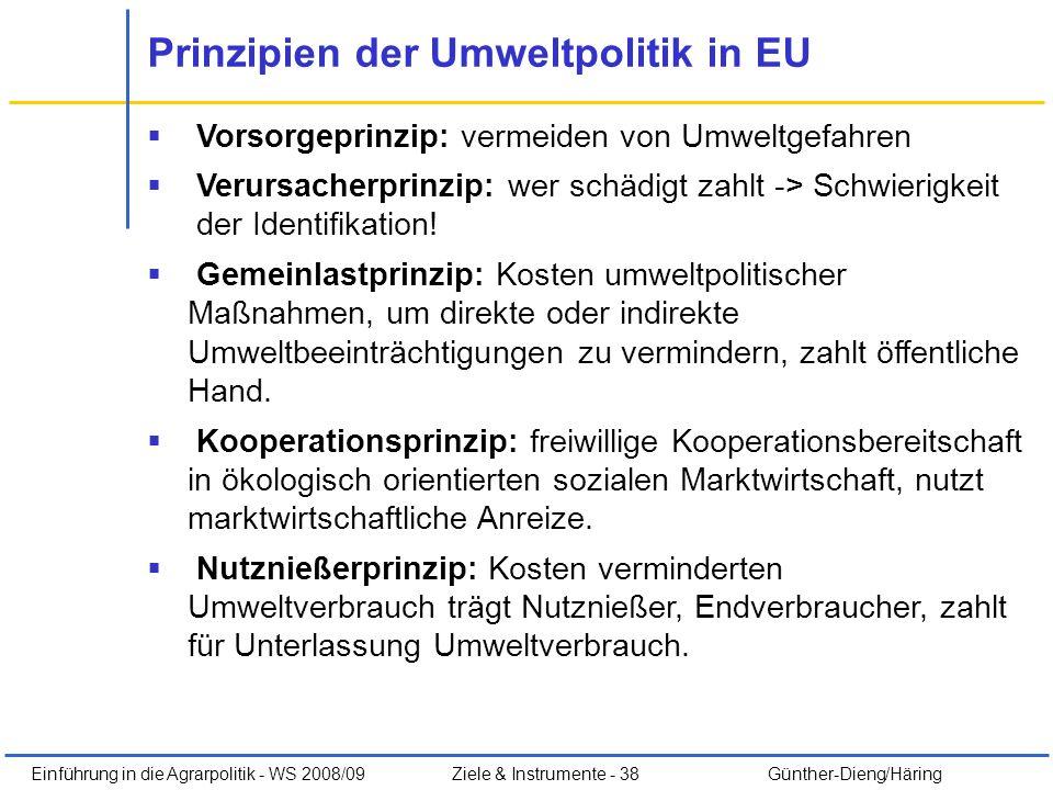 Einführung in die Agrarpolitik - WS 2008/09Ziele & Instrumente - 38 Günther-Dieng/Häring Prinzipien der Umweltpolitik in EU Vorsorgeprinzip: vermeiden