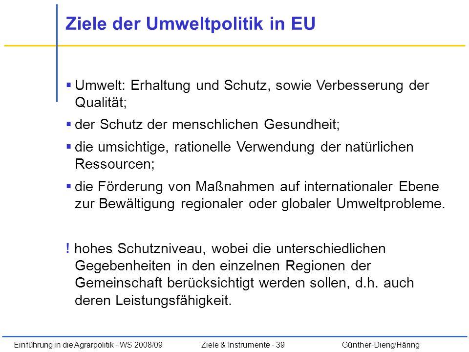 Einführung in die Agrarpolitik - WS 2008/09Ziele & Instrumente - 39 Günther-Dieng/Häring Ziele der Umweltpolitik in EU Umwelt: Erhaltung und Schutz, s