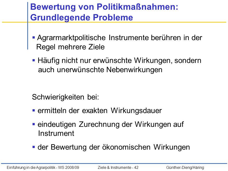 Einführung in die Agrarpolitik - WS 2008/09Ziele & Instrumente - 42 Günther-Dieng/Häring Bewertung von Politikmaßnahmen: Grundlegende Probleme Agrarma
