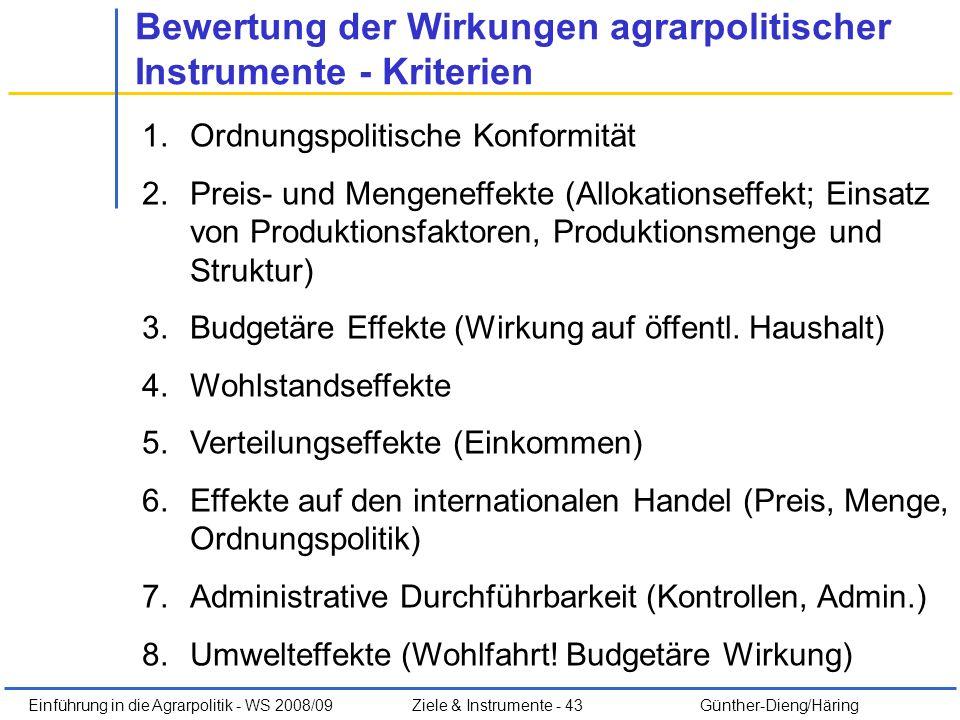 Einführung in die Agrarpolitik - WS 2008/09Ziele & Instrumente - 43 Günther-Dieng/Häring Bewertung der Wirkungen agrarpolitischer Instrumente - Kriter
