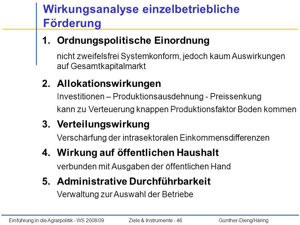 Einführung in die Agrarpolitik - WS 2008/09Ziele & Instrumente - 46 Günther-Dieng/Häring Wirkungsanalyse einzelbetriebliche Förderung 1.Ordnungspoliti