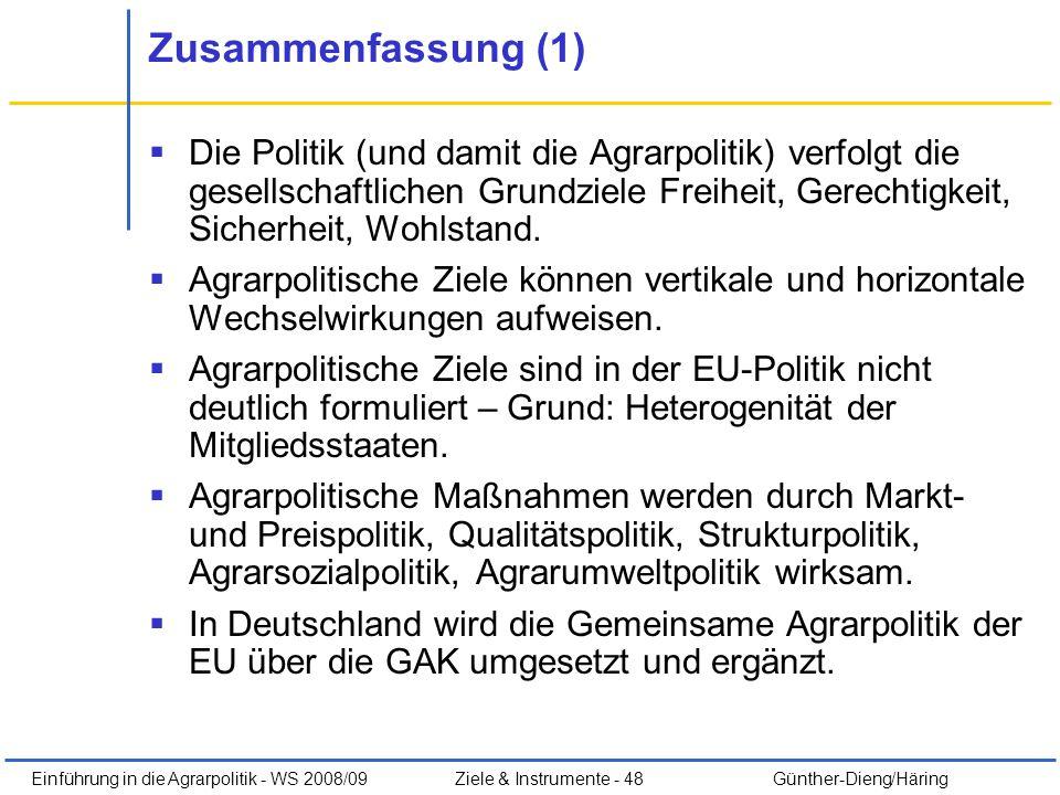 Einführung in die Agrarpolitik - WS 2008/09Ziele & Instrumente - 48 Günther-Dieng/Häring Zusammenfassung (1) Die Politik (und damit die Agrarpolitik)