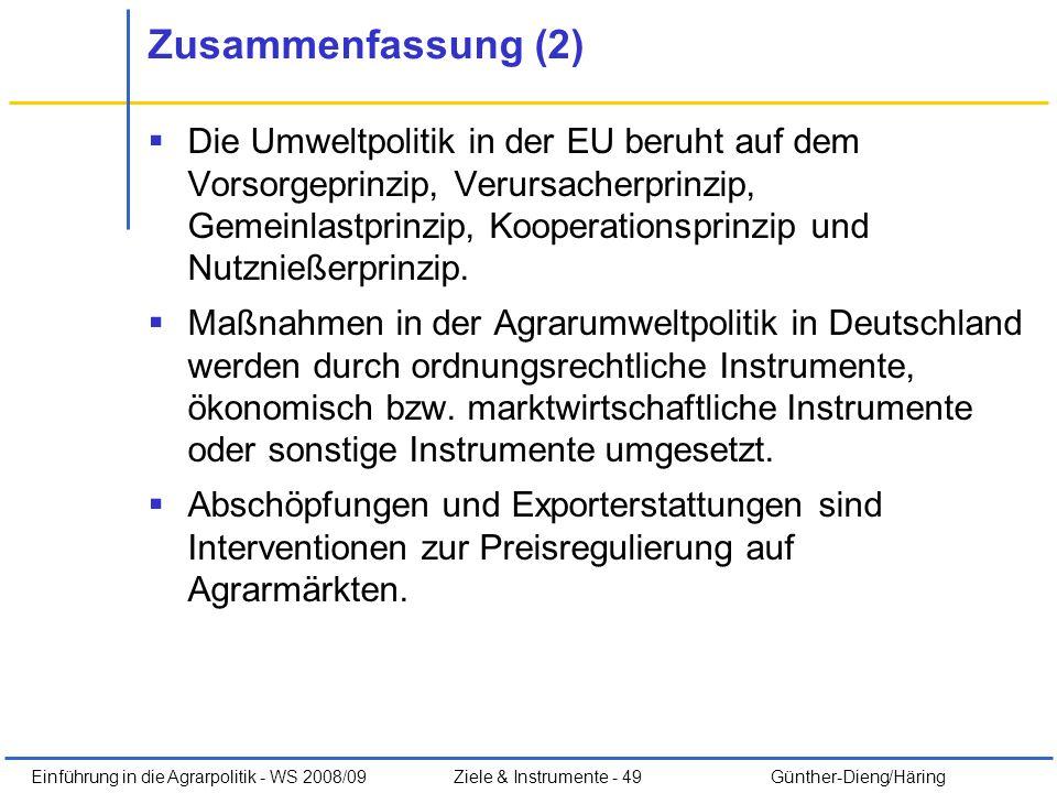 Einführung in die Agrarpolitik - WS 2008/09Ziele & Instrumente - 49 Günther-Dieng/Häring Zusammenfassung (2) Die Umweltpolitik in der EU beruht auf de