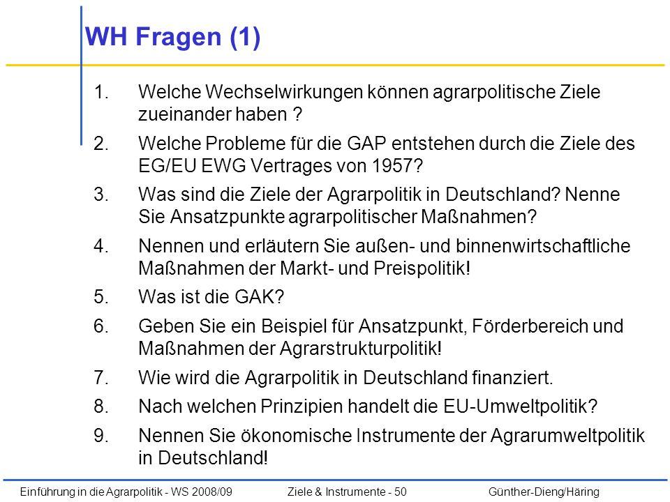 Einführung in die Agrarpolitik - WS 2008/09Ziele & Instrumente - 50 Günther-Dieng/Häring WH Fragen (1) 1.Welche Wechselwirkungen können agrarpolitisch