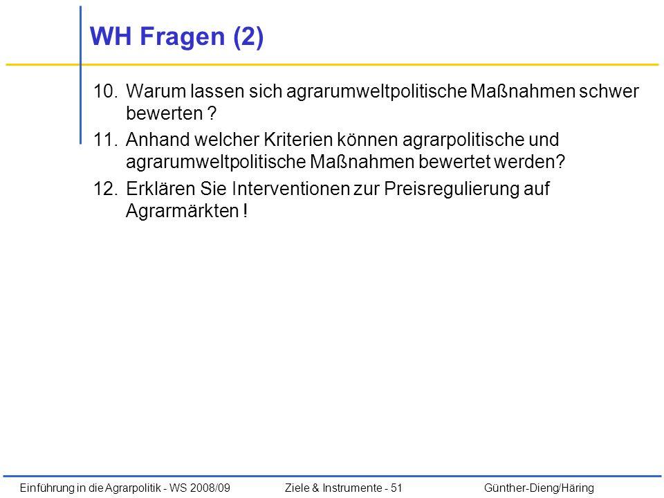 Einführung in die Agrarpolitik - WS 2008/09Ziele & Instrumente - 51 Günther-Dieng/Häring WH Fragen (2) 10.Warum lassen sich agrarumweltpolitische Maßn