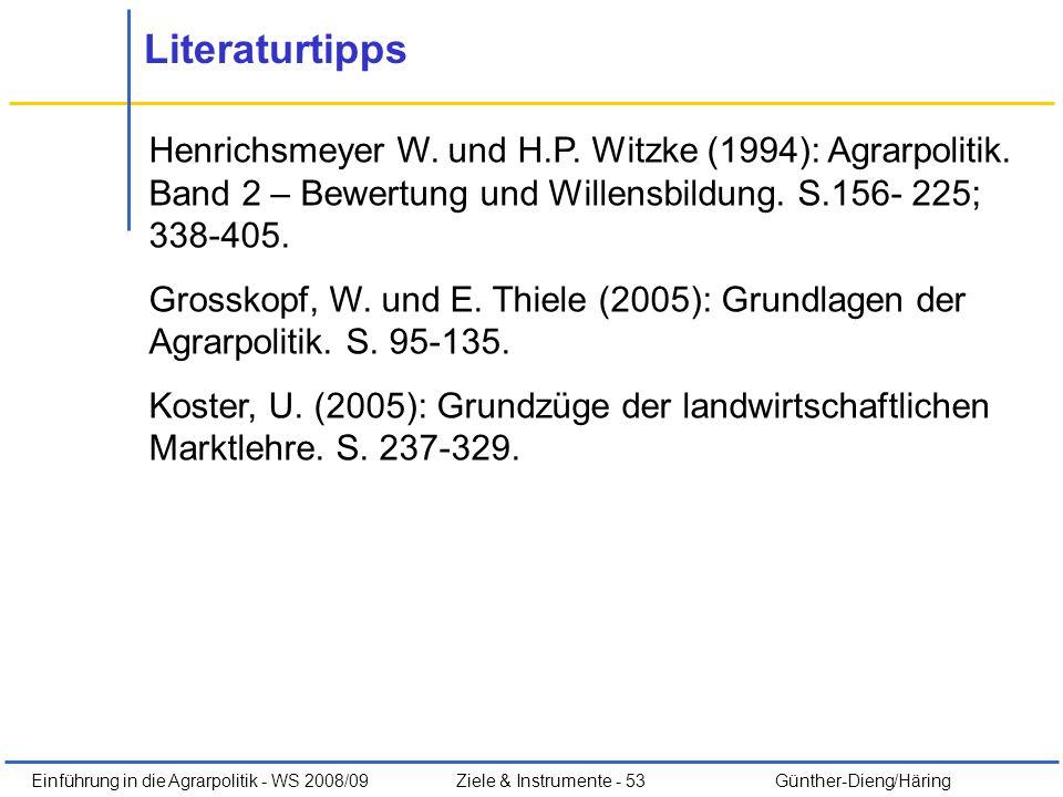 Einführung in die Agrarpolitik - WS 2008/09Ziele & Instrumente - 53 Günther-Dieng/Häring Literaturtipps Henrichsmeyer W. und H.P. Witzke (1994): Agrar