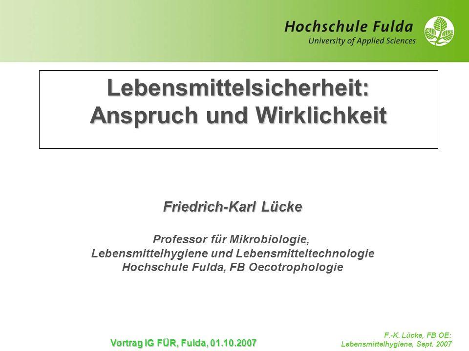 F.-K. Lücke, FB OE: Lebensmittelhygiene, Sept. 2007 Vortrag IG FÜR, Fulda, 01.10.2007 Lebensmittelsicherheit: Anspruch und Wirklichkeit Friedrich-Karl